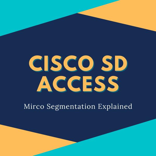 Cisco SD Access: Micro Segmentation Explained