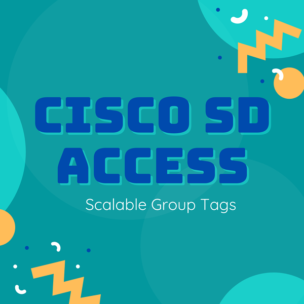 Cisco SD Access: Scalable Group Tags