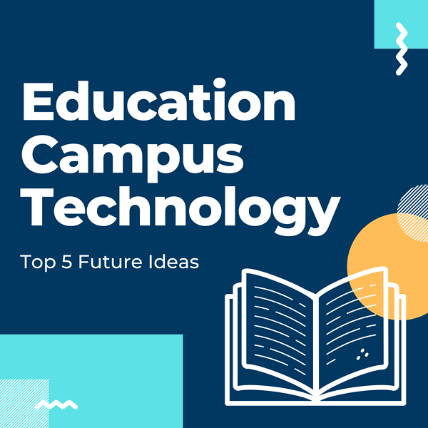 Education Campus Technology: Top 5 Future Ideas