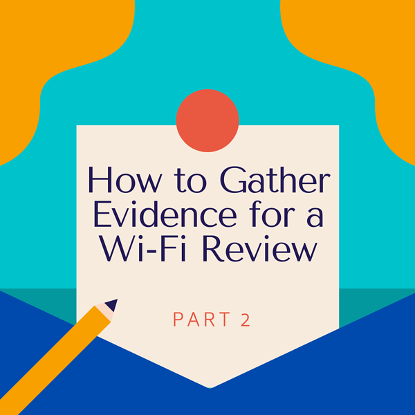 How to Gather Evidence for a Wi-Fi Review - Part 2