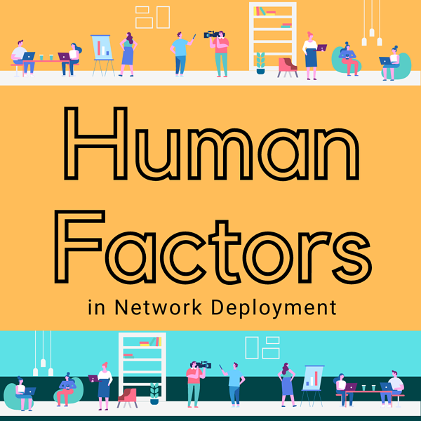 Human Factors in Network Deployment