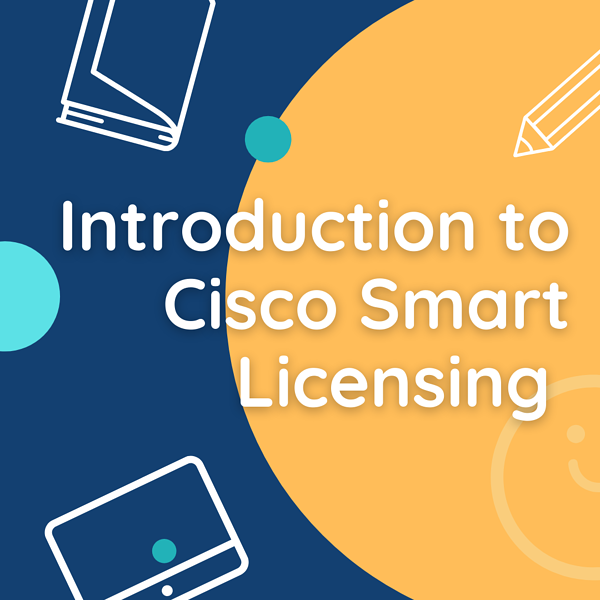 Introduction to Cisco Smart Licensing