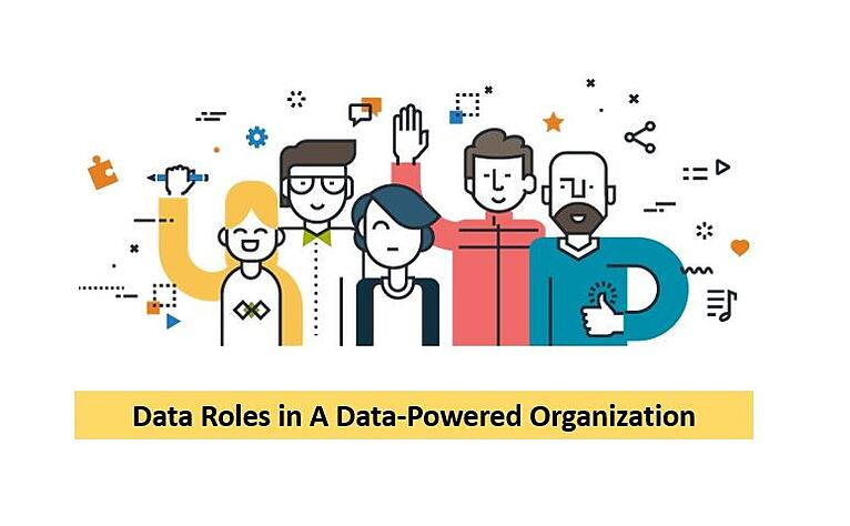 The Various Data Roles in A Data-Powered Organization