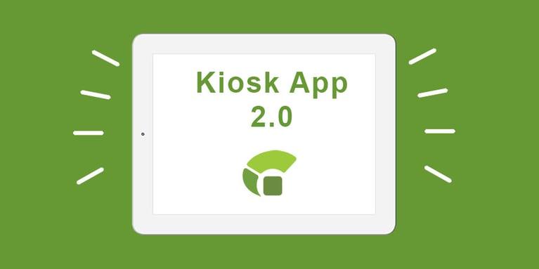 Product Update: Kiosk App 2.0 Released!