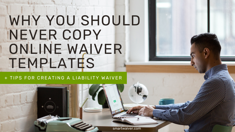 Why You Shouldn't Copy Online Waiver Templates