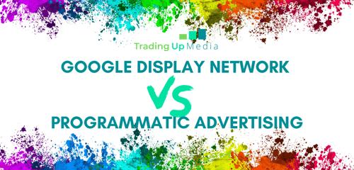Google Display Network VS. Programmatic Advertising