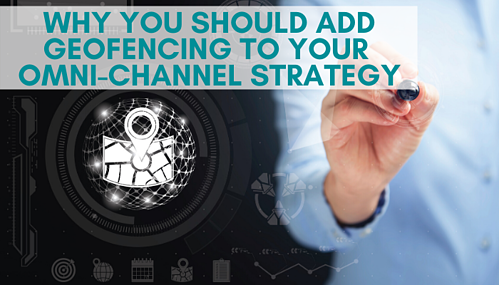 Why You Should Add Geofencing to your Omni-Channel Strategy