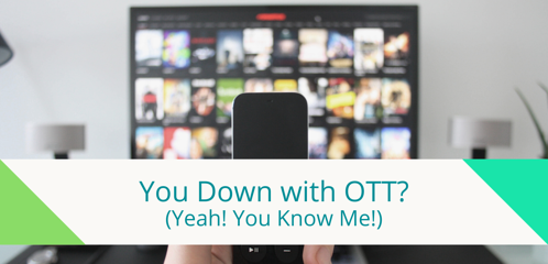 You Down with OTT? (Yeah! You Know Me!)