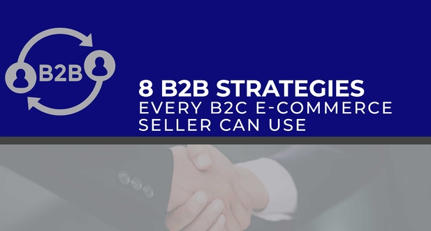 8 B2B Strategies Every B2C E-commerce Seller Can Use