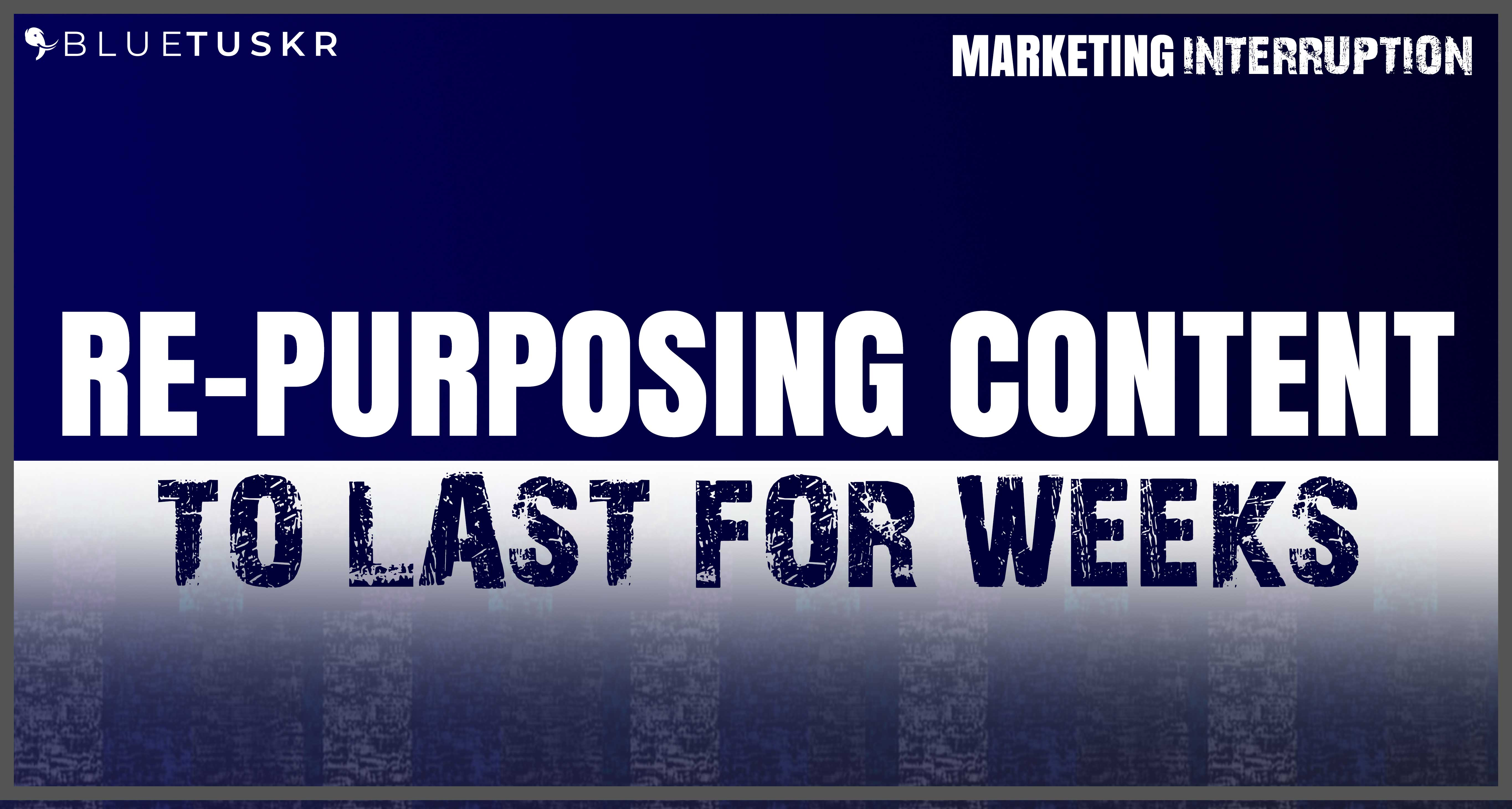 Re-Purposing Content to Last For Weeks