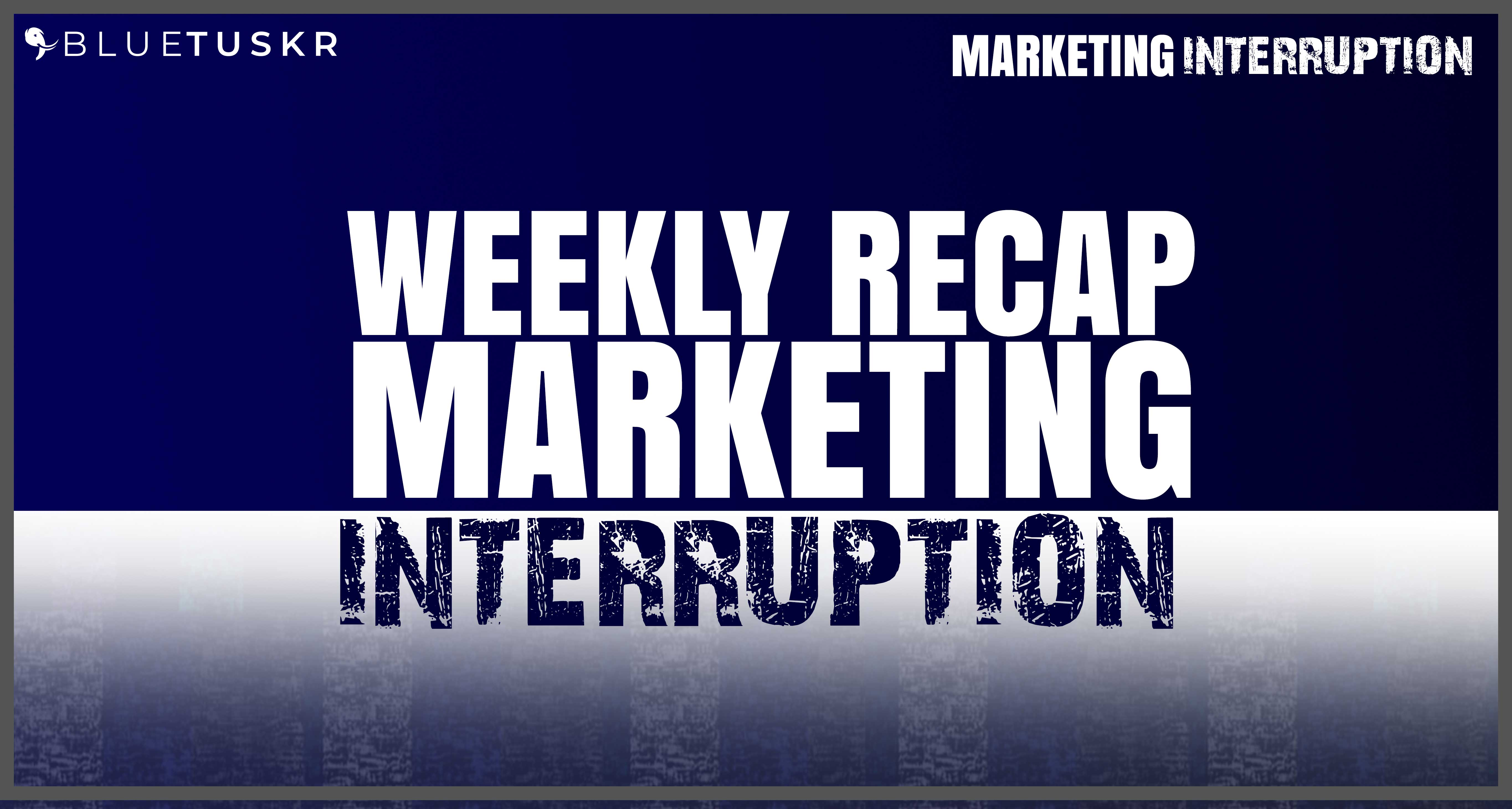 Marketing Interruption Weekly Recap, Questions, And News | Ep 70