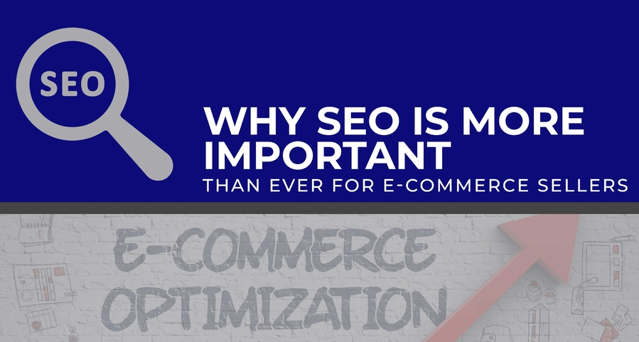 Why SEO Is More Important Than Ever for E-Commerce Sellers