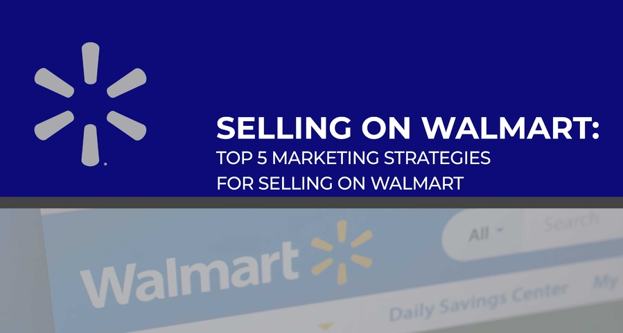 Top 5 Marketing Strategies for Selling on Walmart