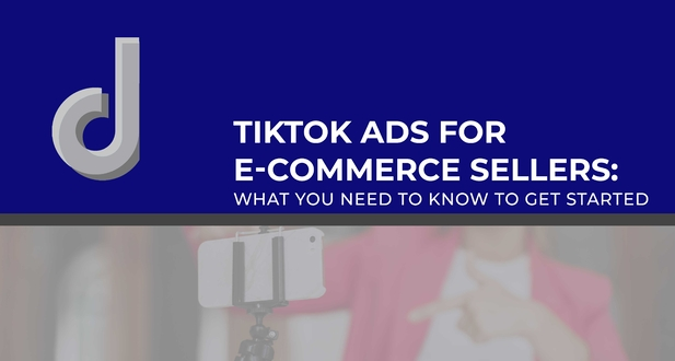 TikTok Ads For E-commerce Sellers: What to Know to Get Started