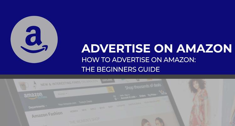 How to Advertise on Amazon: The Beginners Guide