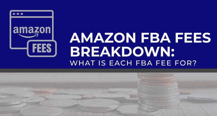 Amazon FBA Fees Breakdown: What Is Each FBA Fee For? (Updated 2020)