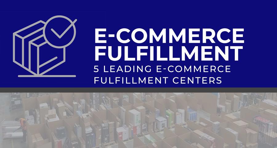 5 Leading E-commerce Fulfillment Centers