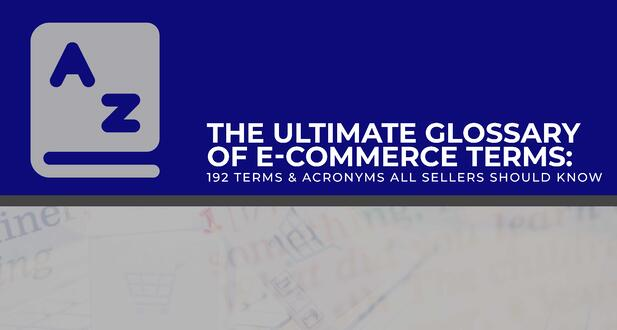 Ultimate Glossary of E-commerce Terms: 192 Words & Acronyms