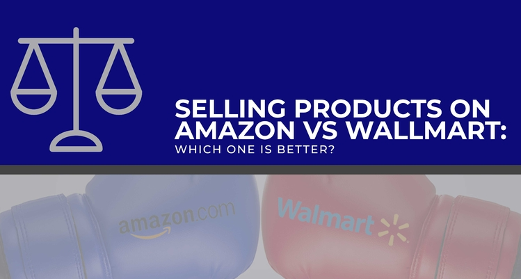 Selling Products on Amazon vs. Walmart: Which One Is Better?