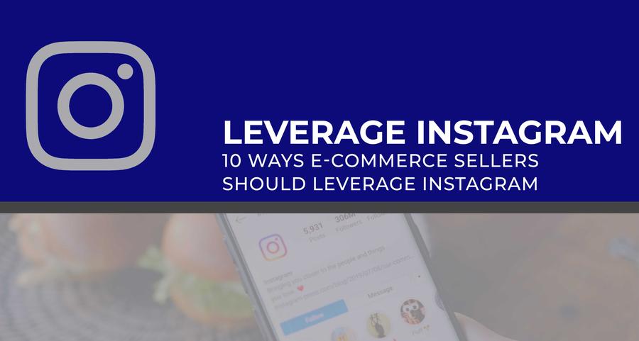 10 Ways E-commerce Sellers Should Leverage Instagram