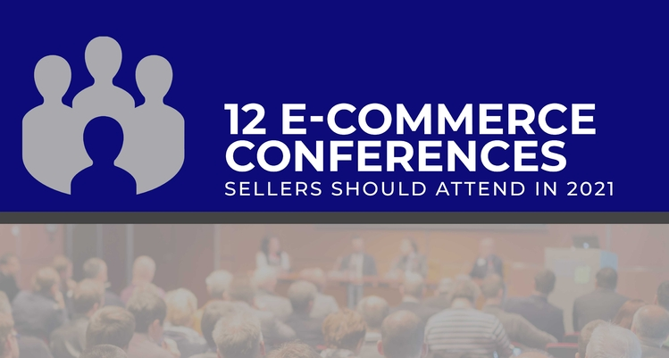 12 E-commerce Conferences Sellers Should Attend in 2021