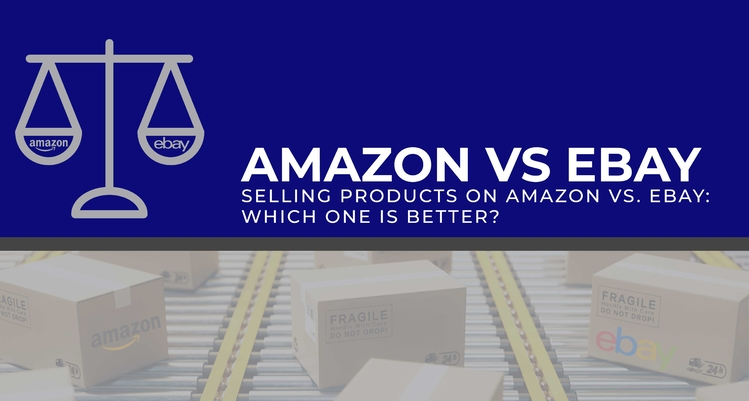 Selling Products on Amazon vs. eBay: Which One Is Better?