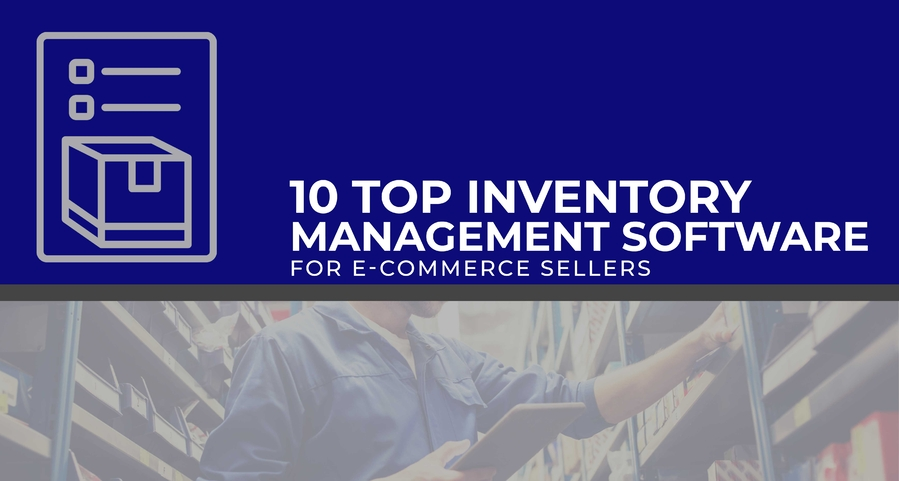 10 Top Inventory Management Softwaresfor E-commerce Sellers (Updated 2020)