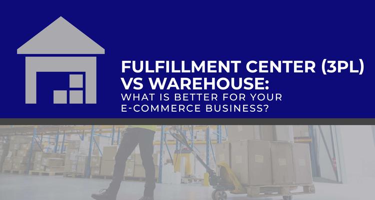 Fulfillment Center (3PL) vs. Warehouse: What's Better for E-commerce?