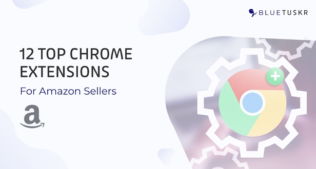 12 Top Chrome Extensions for Amazon Sellers (Updated 2020)