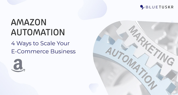 Amazon Automation: 4 Ways to Scale Your E-Commerce Business