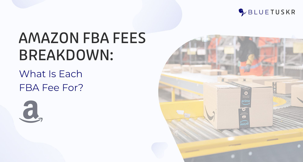 Amazon FBA Fees Breakdown: What Is Each FBA Fee For? (Updated 2021)