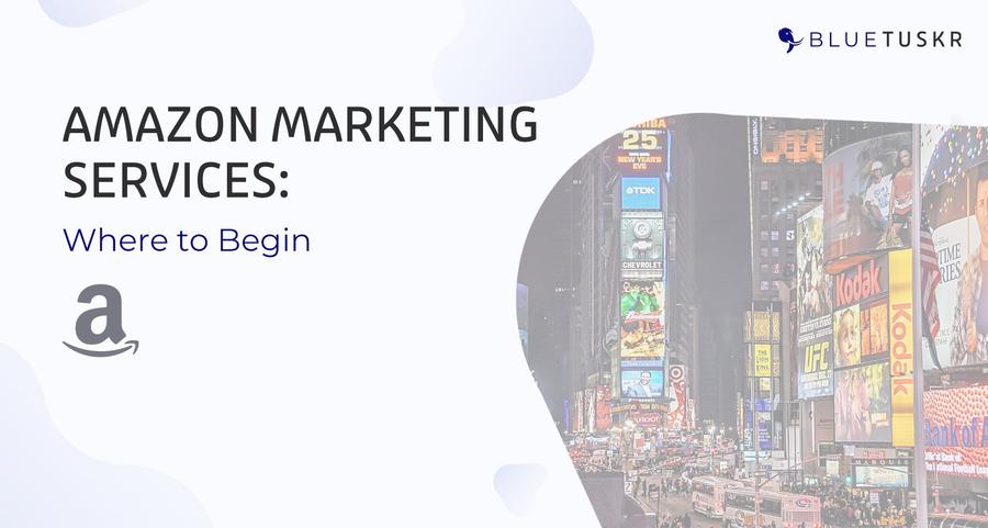 Amazon Marketing Services: Where to Begin