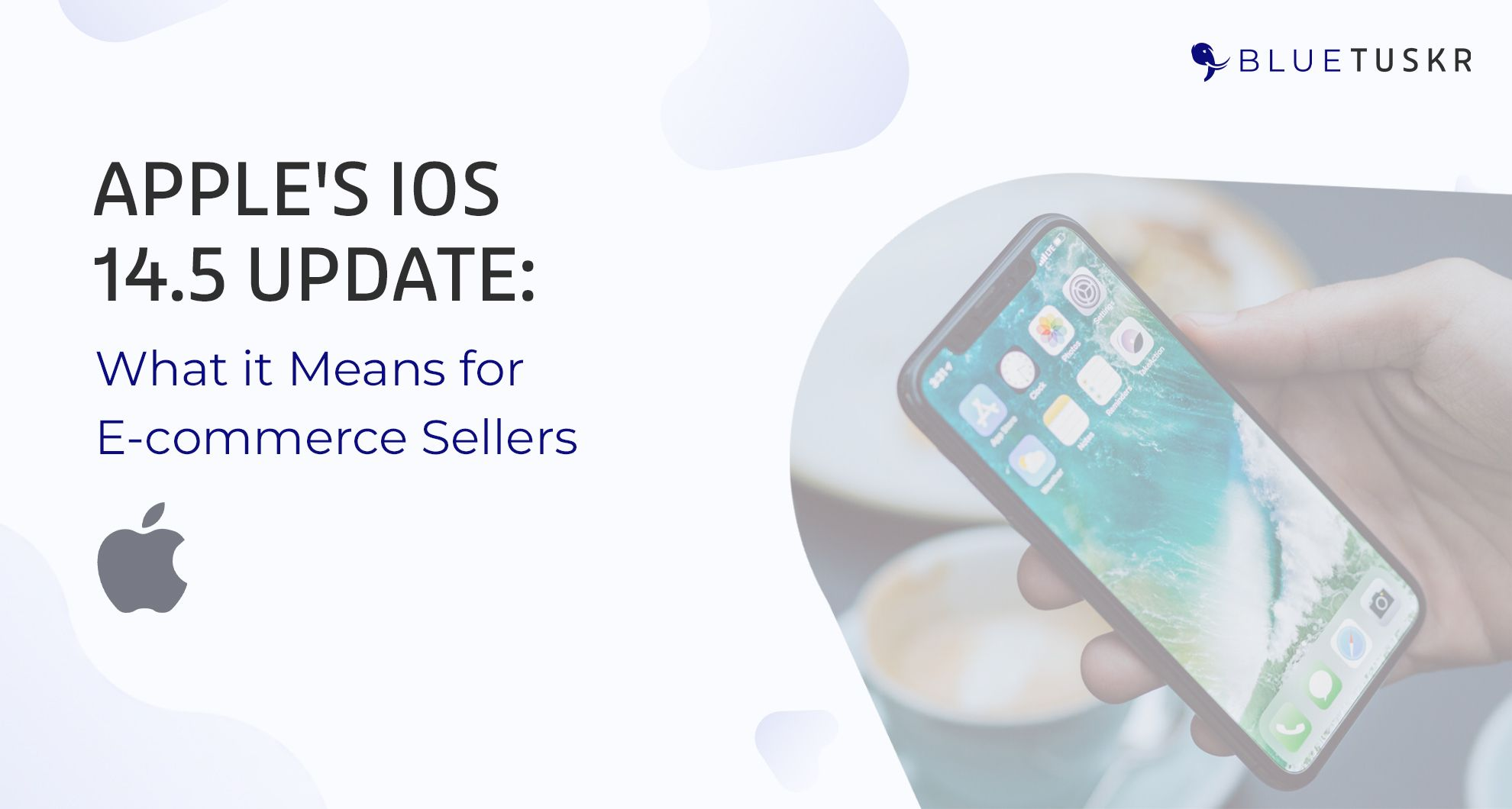Apple's iOS 14.5 Update: What it Means for E-commerce Sellers