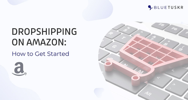 Dropshipping on Amazon: How to Get Started