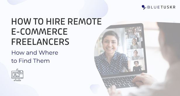 How to Hire Remote E-commerce Freelancers and Where to Find Them