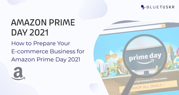 How to Prepare Your E-commerce Business for Amazon Prime Day 2021