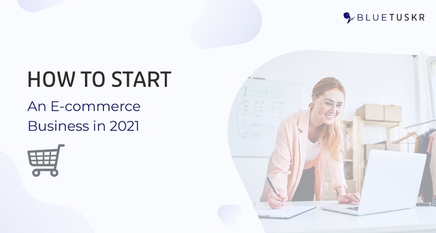 How to Start an E-commerce Business in 2021