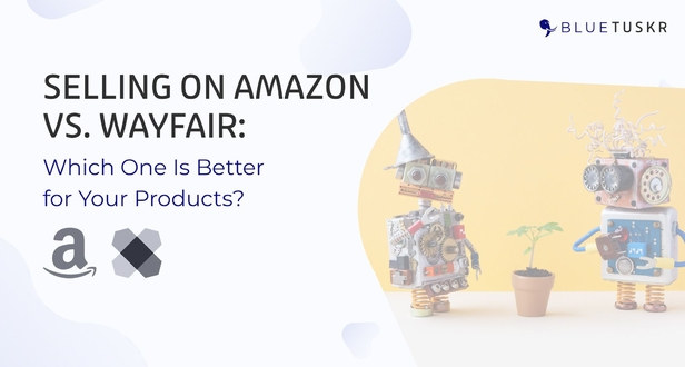 Selling on Amazon vs. Wayfair: Which One Is Better for Your Products?