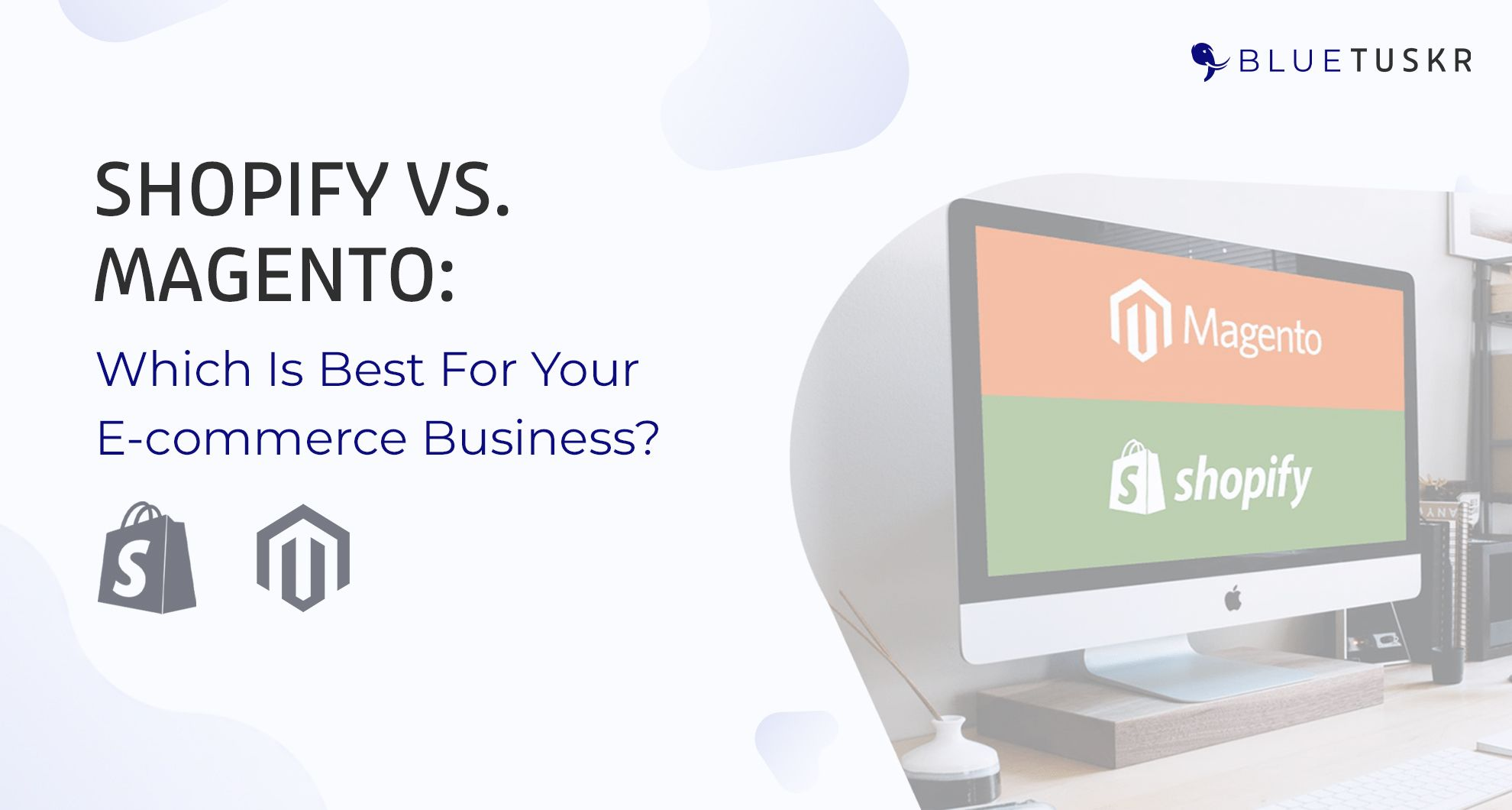 Shopify vs. Magento: Which Is Best For Your E-commerce Business?