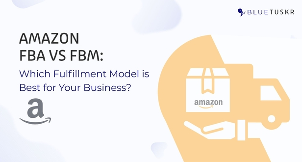 Amazon FBA vs FBM: Which Fulfillment Model is Best for Your Business?
