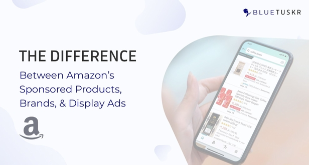 The Difference Between Amazon's Sponsored Products, Brands, & Display Ads