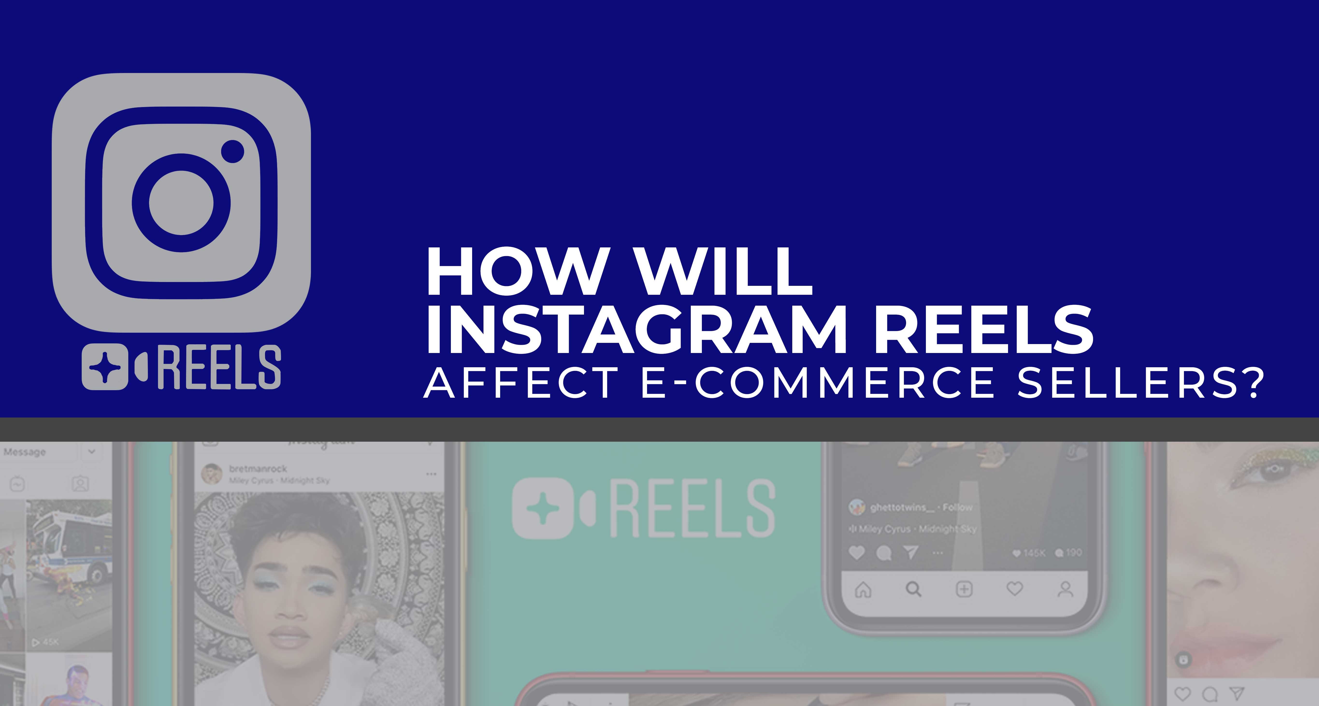 How Will Instagram Reels Affect E-commerce Sellers?