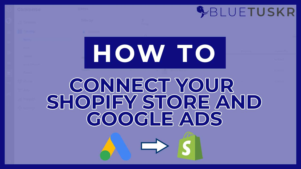 How to Connect Your Shopify Store and Google Ads