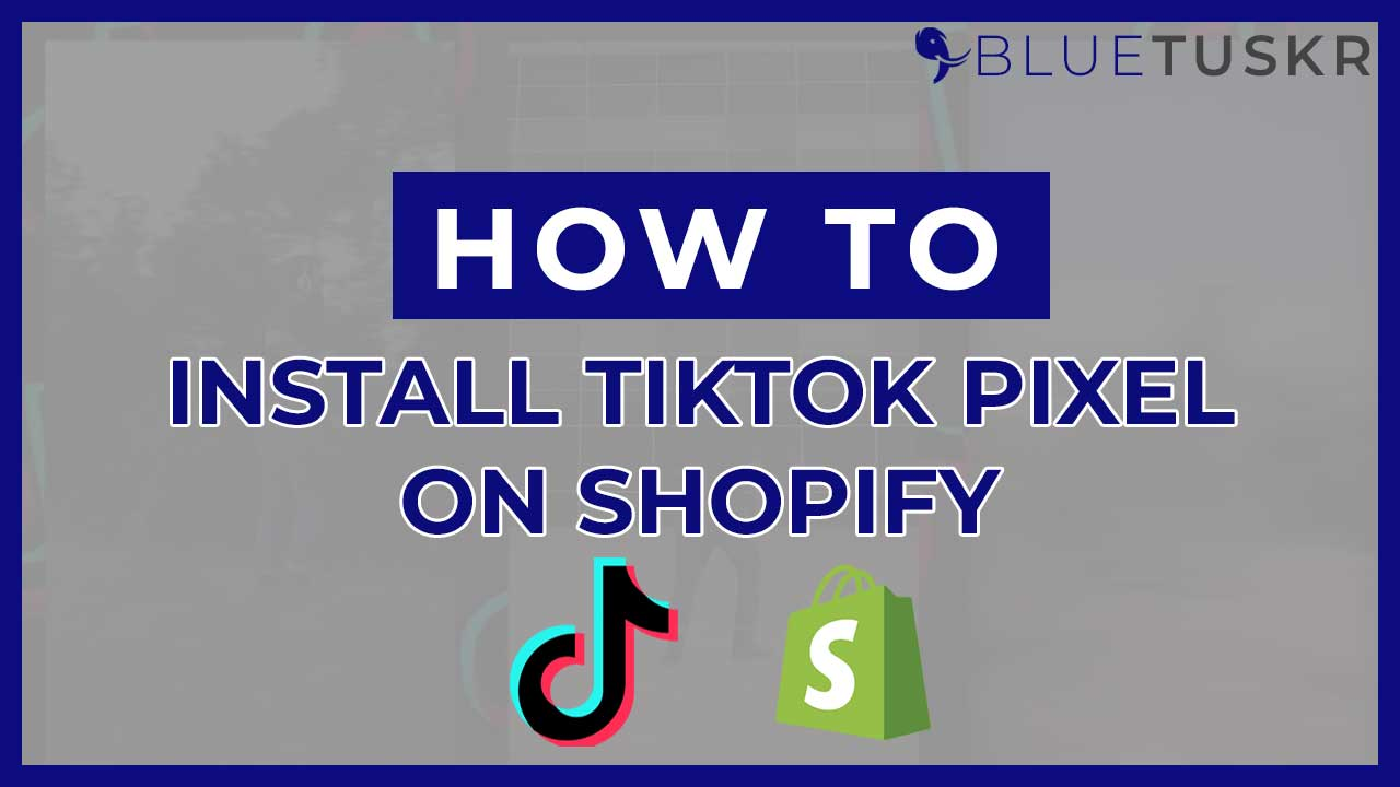 How to Install the TikTok Pixel on Shopify