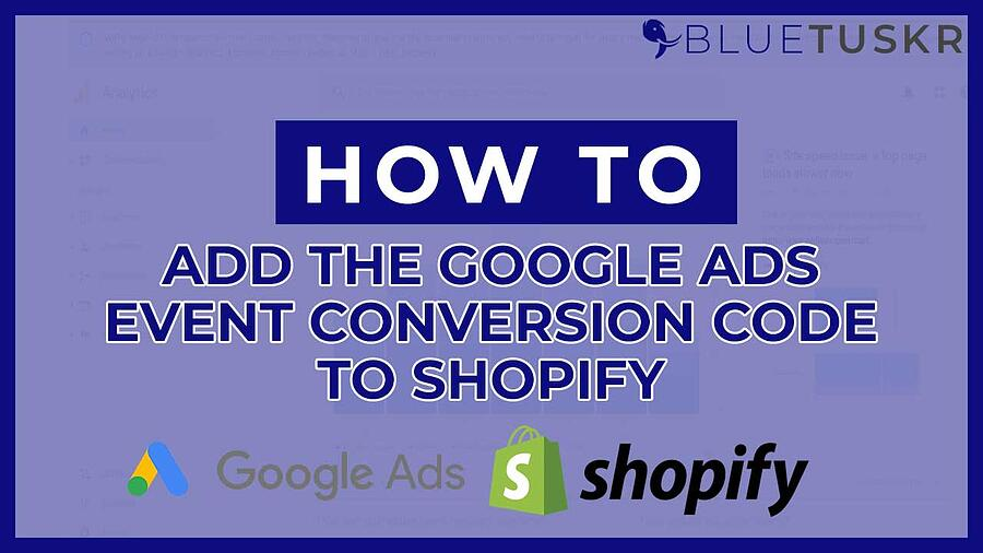 How to Add the Google Ads Event Conversion Code to Shopify