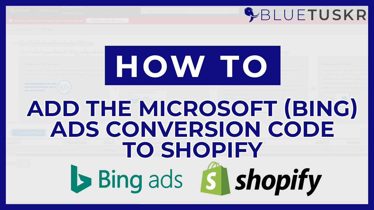 How to Add the Microsoft Bing Ads Conversion Code to Shopify - 2021