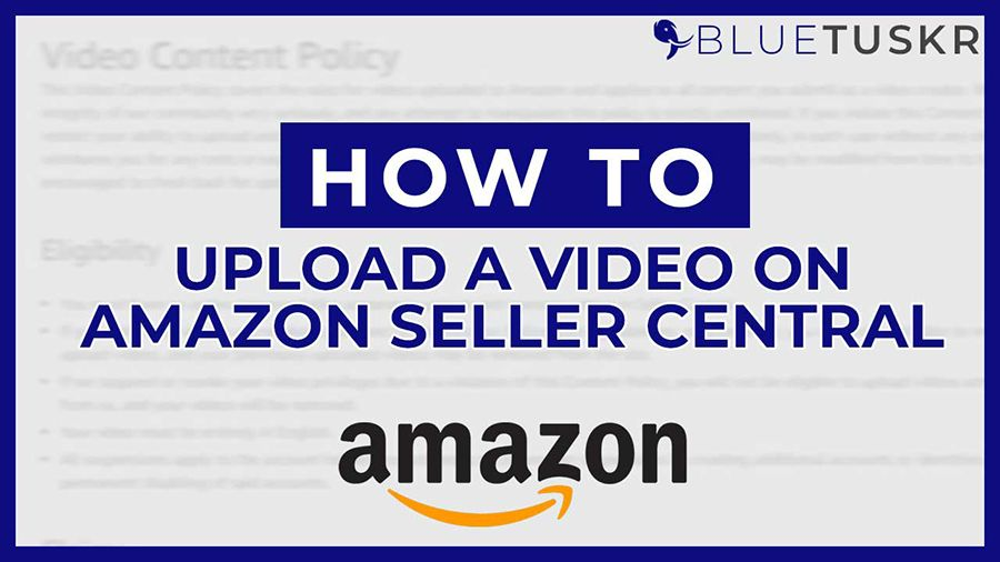 How to Upload a Video to Your Amazon Product Listing in2021