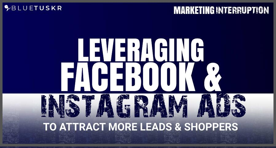 Leveraging Facebook and Instagram ADS to Attract more Leads & Shoppers
