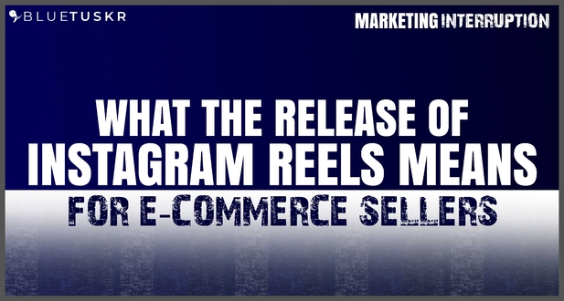 What The Release of Instagram Reels Means for E-commerce Sellers