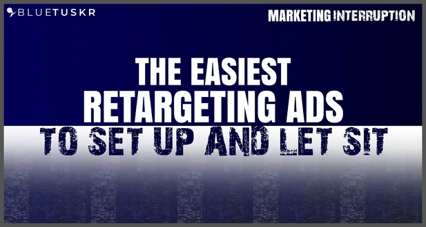 The Easiest Retargeting Ads to Set Up and Let Sit